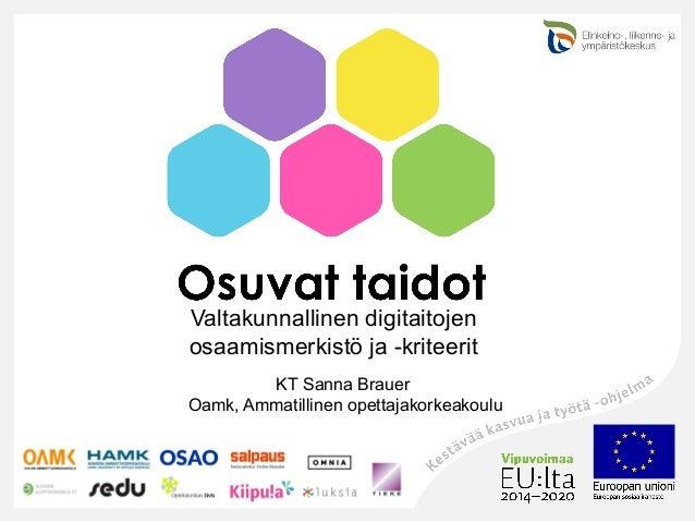 14.1.2020Etunimi Sukunimi1 Valtakunnallinen digitaitojen osaamismerkistö ja -kriteerit KT Sanna Brauer Oamk, Ammatillinen ...