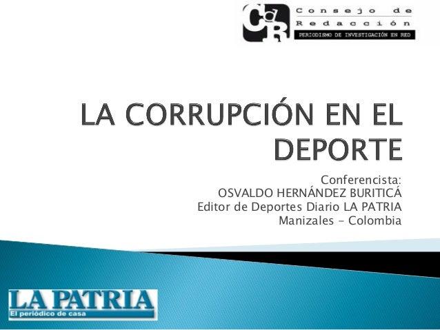 Conferencista: OSVALDO HERNÁNDEZ BURITICÁ Editor de Deportes Diario LA PATRIA Manizales - Colombia