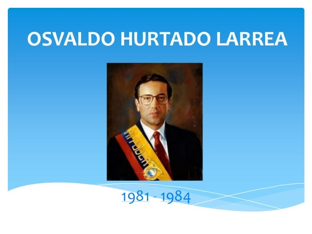 OSVALDO HURTADO LARREA 1981 - 1984