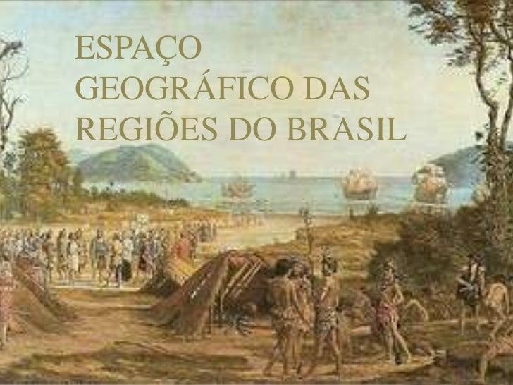 ESPAÇOGEOGRÁFICO DASREGIÕES DO BRASIL