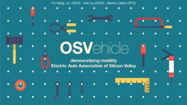 Tin Hang, Liu (CEO) - Yuki Liu (COO) - Alberto Loddo (CFO) democratizing mobility Electric Auto Association of Silicon Val...