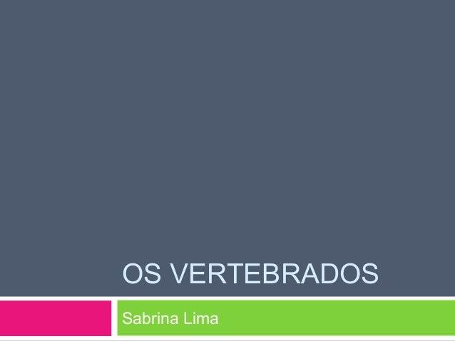 OS VERTEBRADOS  Sabrina Lima