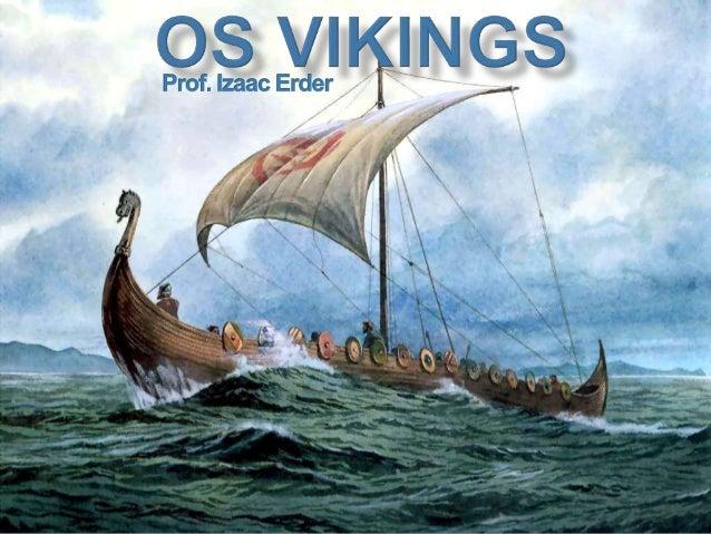  Os povos Vikings são originários da Escandinávia, região no norte da Europa, que atualmente corresponde aos países: Dina...