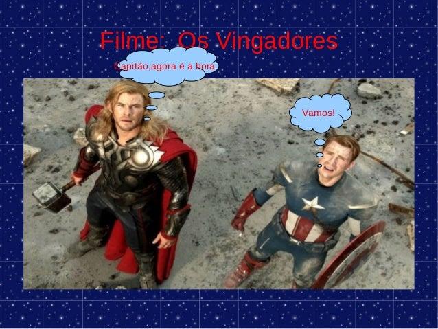 Filme: Os Vingadores Capitão,agora é a hora                          Vamos!