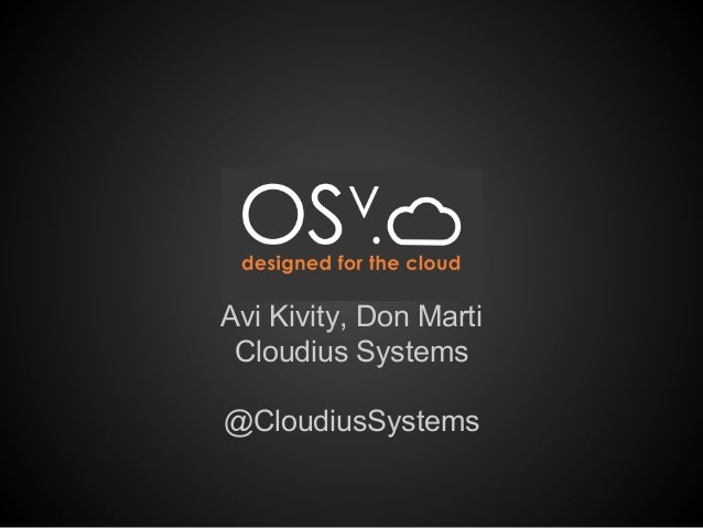 OSV Avi Kivity, Don Marti Cloudius Systems @CloudiusSystems