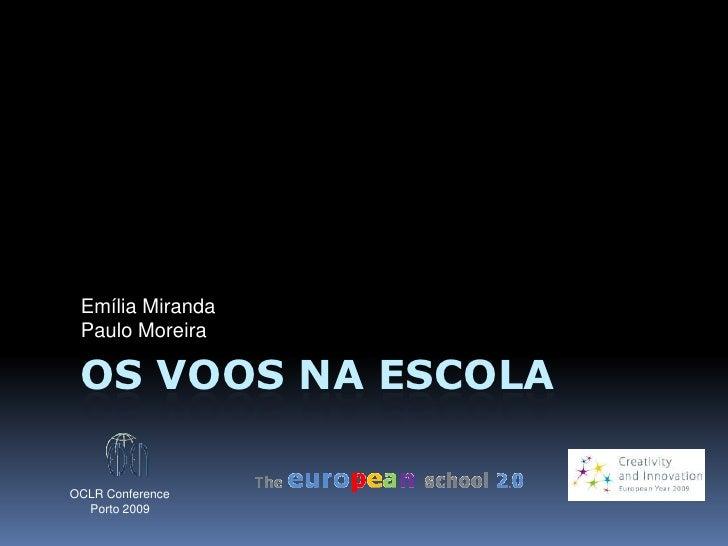 Os Voos na Escola<br />Emília Miranda<br />Paulo Moreira<br />OCLR Conference<br />Porto 2009<br />