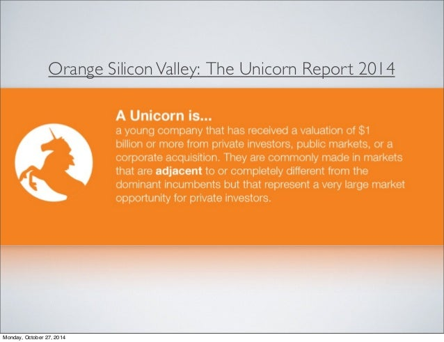 Orange Silicon Valley: The Unicorn Report 2014  Monday, October 27, 2014