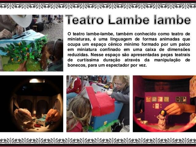 O teatro lambe-lambe, também conhecido como teatro de miniaturas, é uma linguagem de formas animadas que ocupa um espaço c...