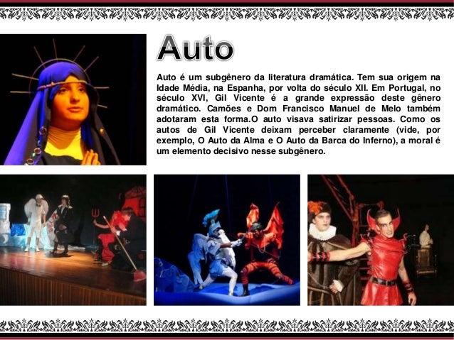 Auto é um subgênero da literatura dramática. Tem sua origem na Idade Média, na Espanha, por volta do século XII. Em Portug...