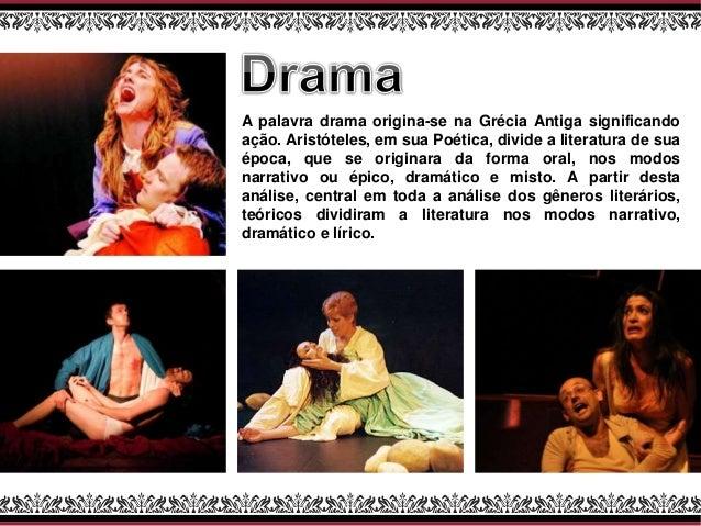 A palavra drama origina-se na Grécia Antiga significando ação. Aristóteles, em sua Poética, divide a literatura de sua épo...