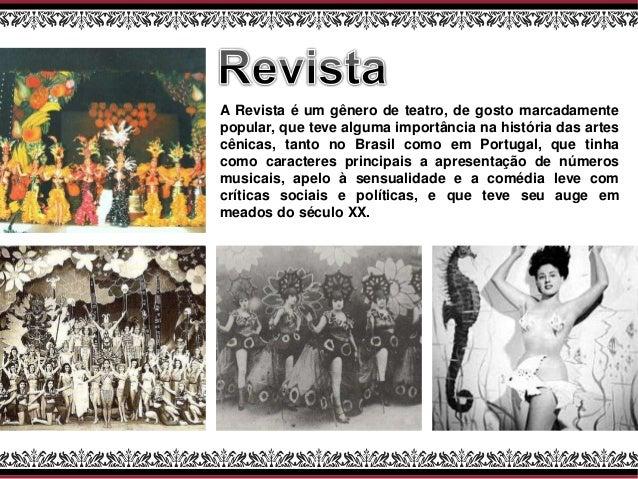 A Revista é um gênero de teatro, de gosto marcadamente popular, que teve alguma importância na história das artes cênicas,...