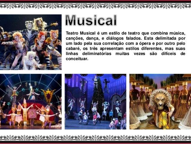 Teatro Musical é um estilo de teatro que combina música, canções, dança, e diálogos falados. Esta delimitada por um lado p...