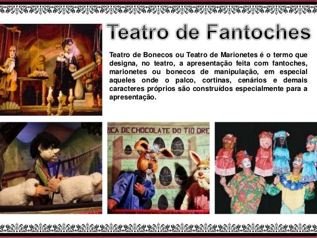Teatro de Bonecos ou Teatro de Marionetes é o termo que designa, no teatro, a apresentação feita com fantoches, marionetes...