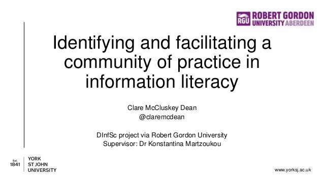 www.yorksj.ac.uk Identifying and facilitating a community of practice in information literacy Clare McCluskey Dean @clarem...