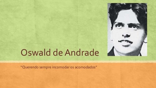 """Oswald de Andrade """"Querendo sempre incomodar os acomodados"""""""