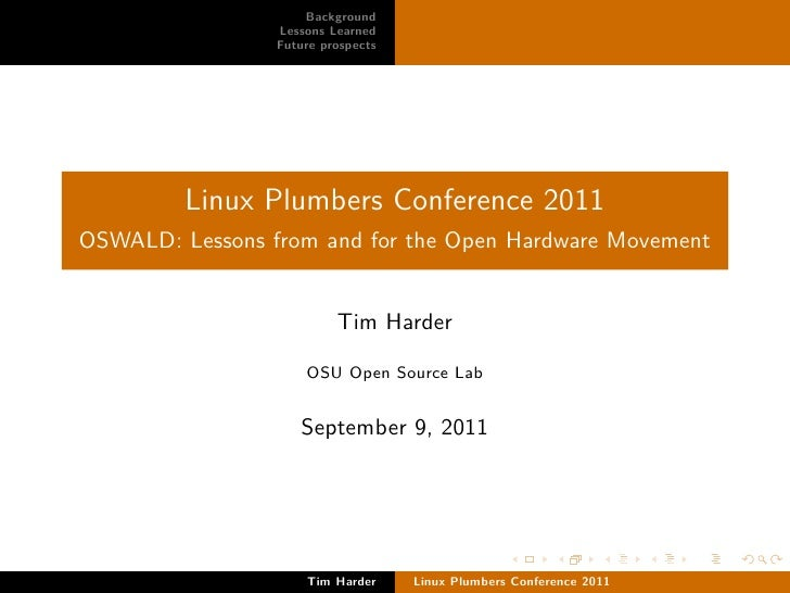 Background                 Lessons Learned                 Future prospects         Linux Plumbers Conference 2011OSWALD: ...