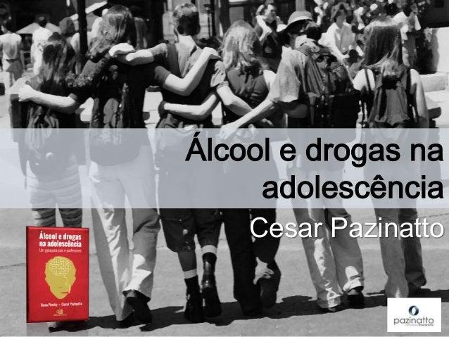 Cesar Pazinatto Álcool e drogas na adolescência