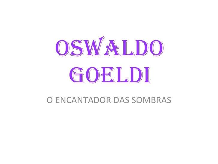 Oswaldo   goeldi O ENCANTADOR DAS SOMBRAS