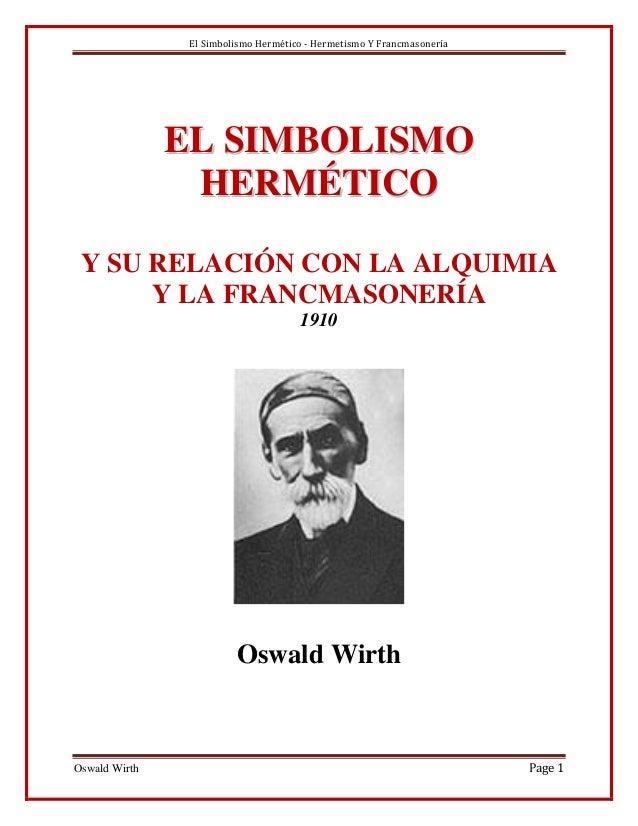 El Simbolismo Hermético - Hermetismo Y Francmasonería               EL SIMBOLISMO                HERMÉTICO Y SU RELACIÓN C...