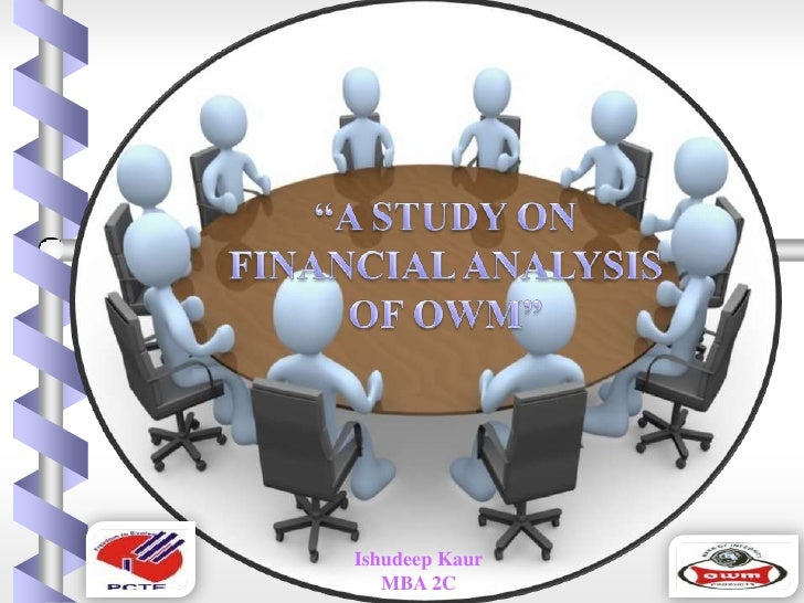 """A STUDY ON FINANCIAL ANALYSIS   OF OWM""<br />IshudeepKaur<br />MBA 2C<br />"