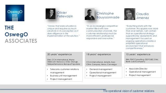 The operational vision of customer relations THE OswegO ASSOCIATES Christophe Bouyssonnade Olivier Pellevoizin 18 years' e...