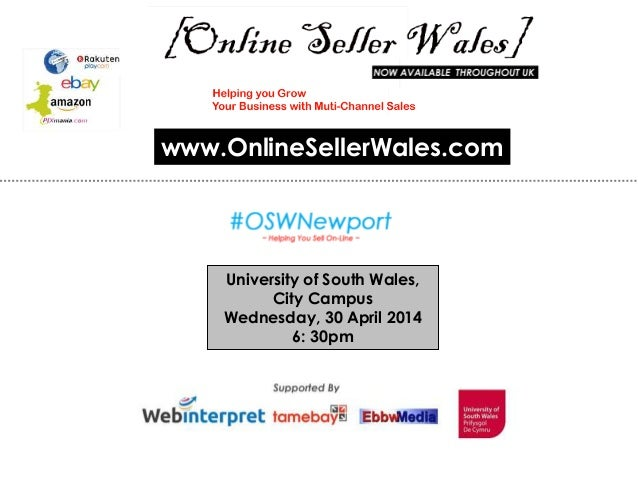 University of South Wales, City Campus Wednesday, 30 April 2014 6: 30pm www.OnlineSellerWales.com