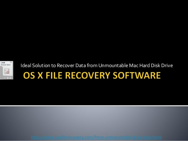 Ideal Solution to Recover Data from Unmountable Mac Hard Disk Drive http://www.osxfilerecovery.com/from-unmountable-drive-...