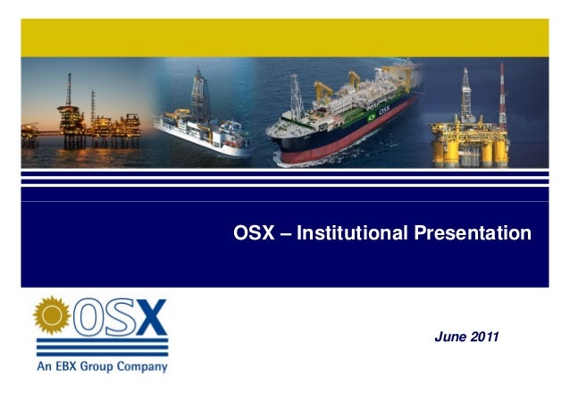 1 June 2011 OSX – Institutional Presentation