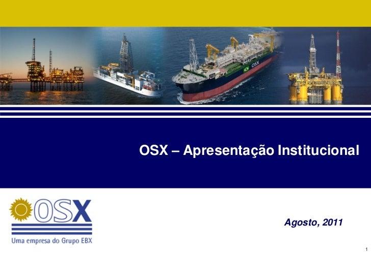 OSX – Apresentação Institucional                     Agosto, 2011                                    1