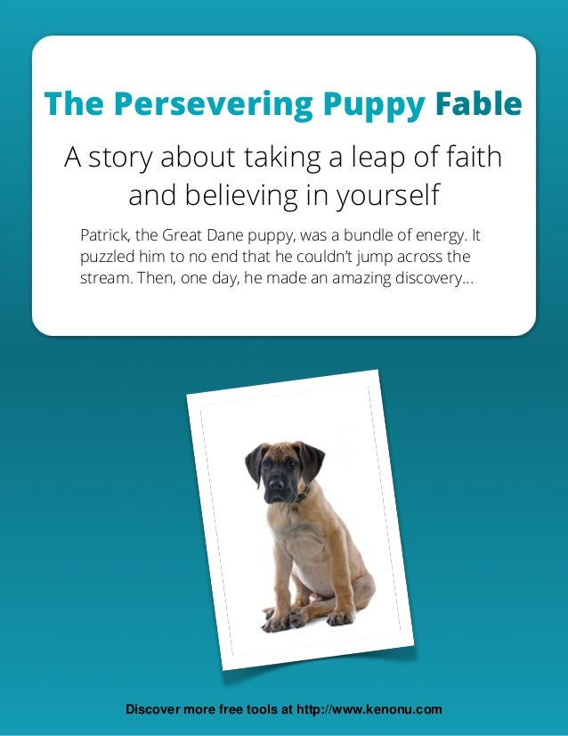 The Persevering Puppy Fable A story about taking a leap of faith and believing in yourself Patrick, the Great Dane puppy, ...