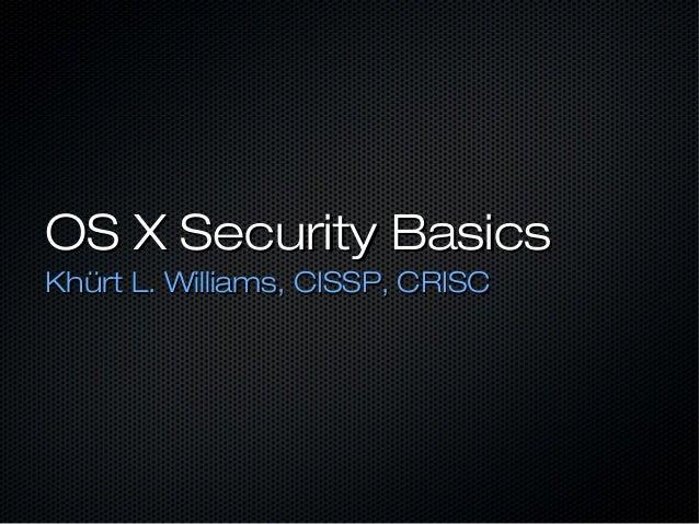 OS X Security BasicsKhürt L. Williams, CISSP, CRISC