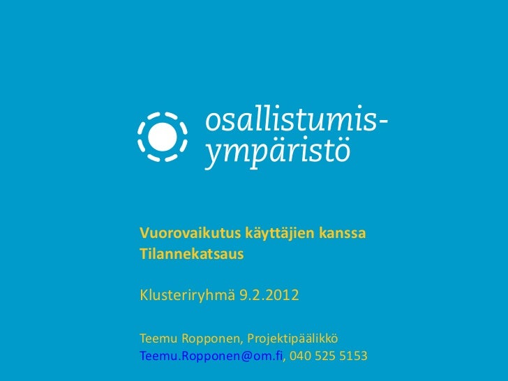 Vuorovaikutus käyttäjien kanssa Tilannekatsaus Klusteriryhmä 9.2.2012  Teemu Ropponen, Projektipäälikkö [email_address] , ...