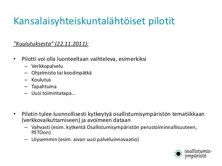 """Kansalaisyhteiskuntalähtöiset pilotit <ul><li>"""" Kuulutuksesta"""" (22.11.2011): </li></ul><ul><li>Pilotti voi olla luonteelta..."""