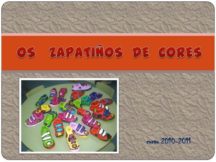 OS   ZAPATIÑOS  DE  CORES<br />curso 2010-2011 <br />