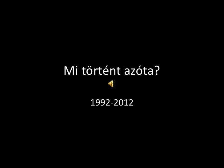 Mi történt azóta?    1992-2012