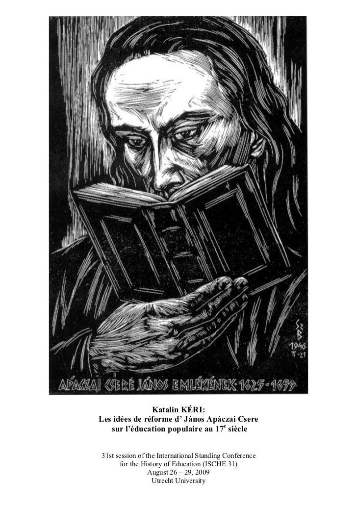 Katalin KÉRI: Les idées de réforme d' János Apáczai Csere    sur l'éducation populaire au 17e siècle   31st session of the...