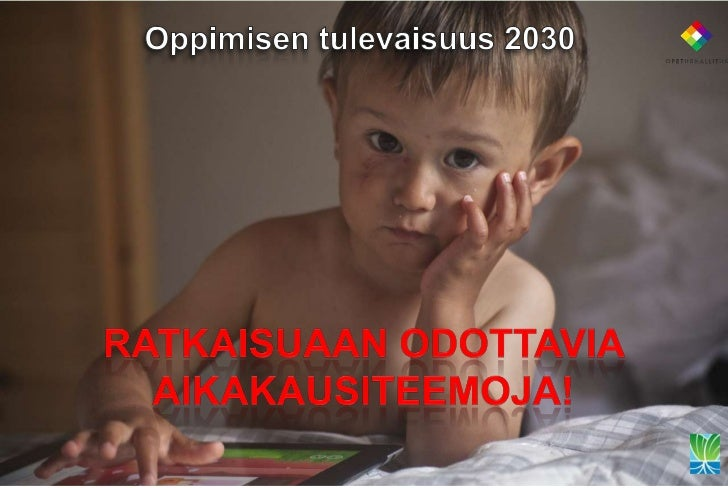 Oppimisen ja opetuksen tulevaisuudesta1. Yleissivistävän koulun uudistaminen 2012-2016   • OKM:n KESU 2011-2016   • Peruso...