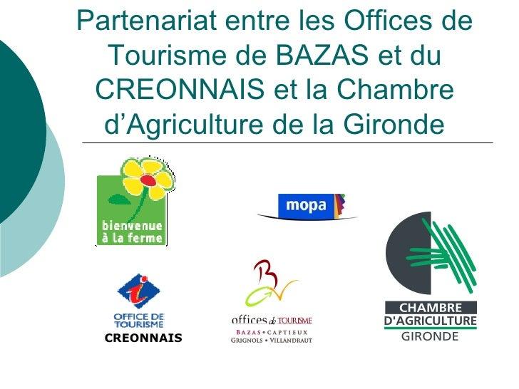 Partenariat entre les Offices de   Tourisme de BAZAS et du  CREONNAIS et la Chambre   d'Agriculture de la Gironde       CR...