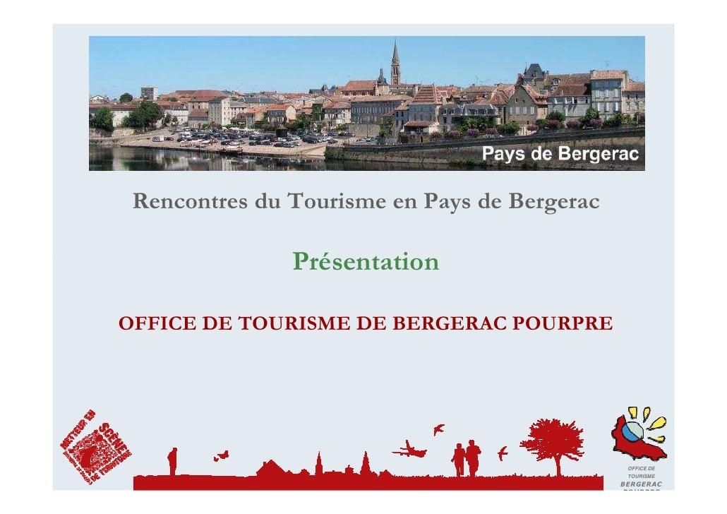 Rencontres du Tourisme en Pays de Bergerac                 Présentation  OFFICE DE TOURISME DE BERGERAC POURPRE           ...