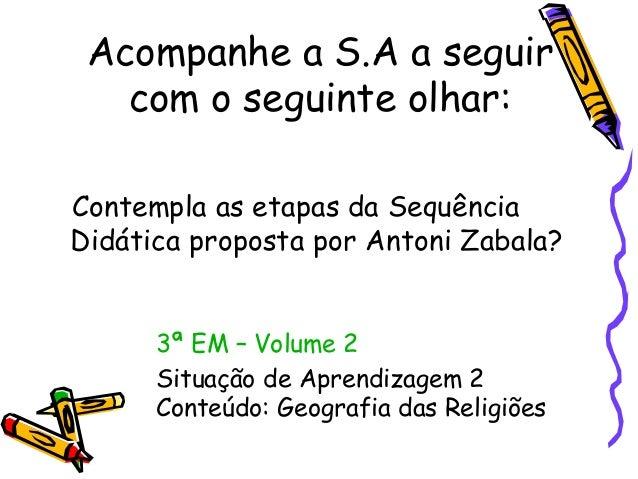 Acompanhe a S.A a seguir com o seguinte olhar: Contempla as etapas da Sequência Didática proposta por Antoni Zabala? 3ª EM...