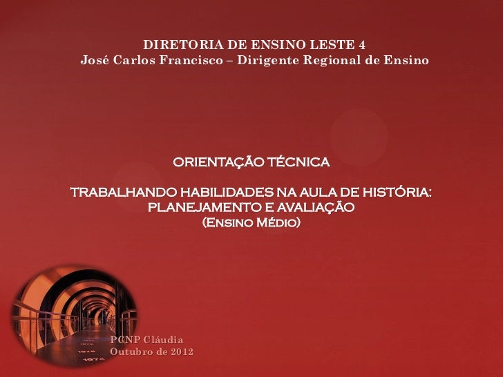DIRETORIA DE ENSINO LESTE 4 José Carlos Francisco – Dirigente Regional de Ensino                ORIENTAÇÃO TÉCNICATRABALHA...