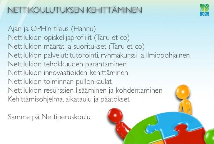 NETTIKOULUTUKSEN KEHITTÄMINEN  Ajan ja OPH:n tilaus (Hannu) Nettilukion opiskelijaprofiilit (Taru et co) Nettilukion määrät...