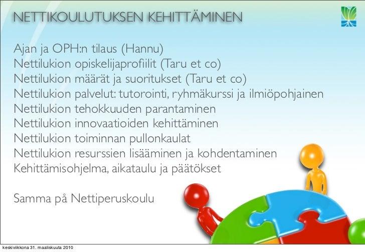 NETTIKOULUTUKSEN KEHITTÄMINEN       Ajan ja OPH:n tilaus (Hannu)      Nettilukion opiskelijaprofiilit (Taru et co)      Net...