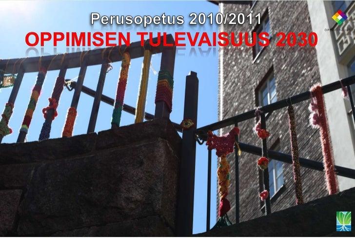 Perusopetus 2010/2011<br />Oppimisentulevaisuus 2030<br />