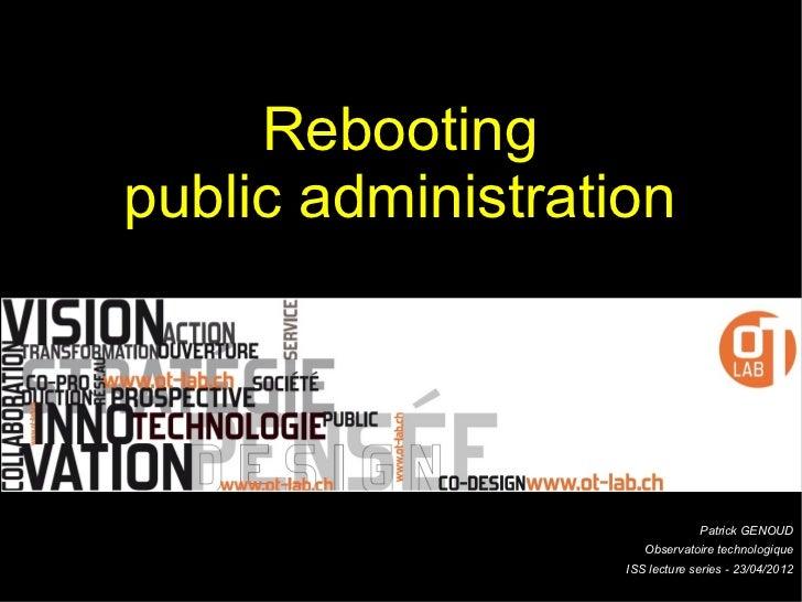 Rebootingpublic administration                                Patrick GENOUD                      Observatoire technologiq...