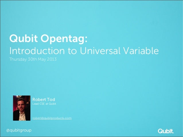 Qubit Opentag:Introduction to Universal VariableThursday 30th May 2013Robert TodLead CSE at Qubitrobert@qubitproducts.com@...