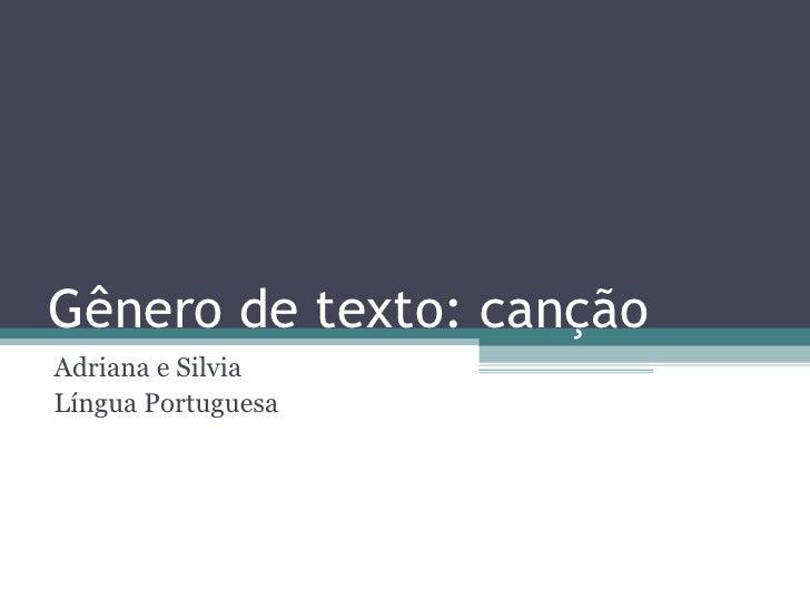 Gênero de texto: canção Adriana e Silvia Língua Portuguesa