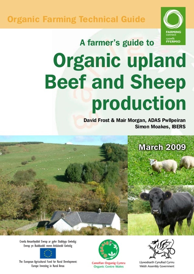 Organic Farming Technical Guide A farmer's guide to  Organic upland Beef and Sheep production David Frost & Mair Morgan, A...