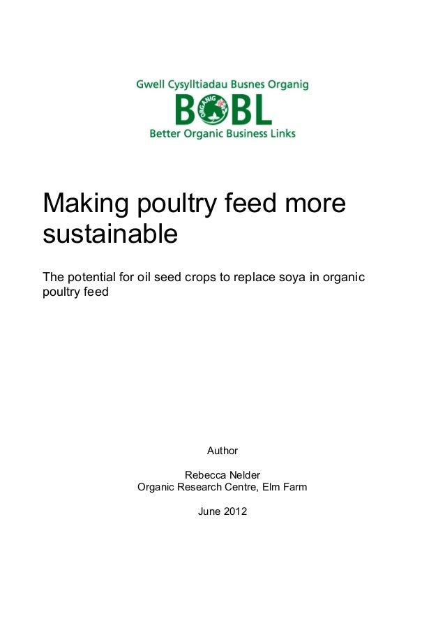 Making poultry feed more sustainable The potential for oil seed crops to replace soya in organic poultry feed  Author Rebe...