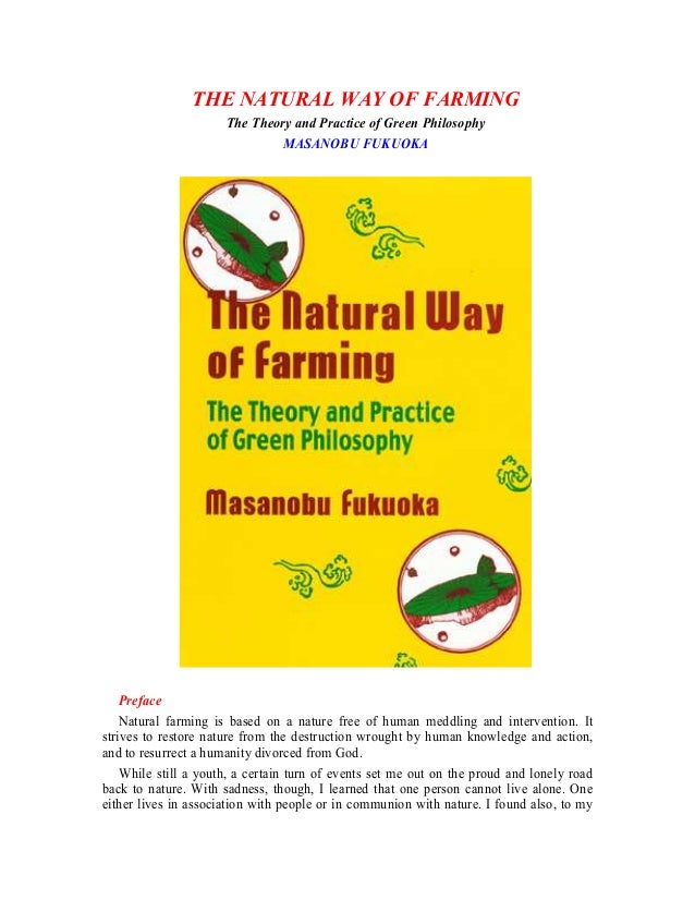 THE NATURAL WAY OF FARMING The Theory and Practice of Green Philosophy MASANOBU FUKUOKA  Preface Natural farming is based ...